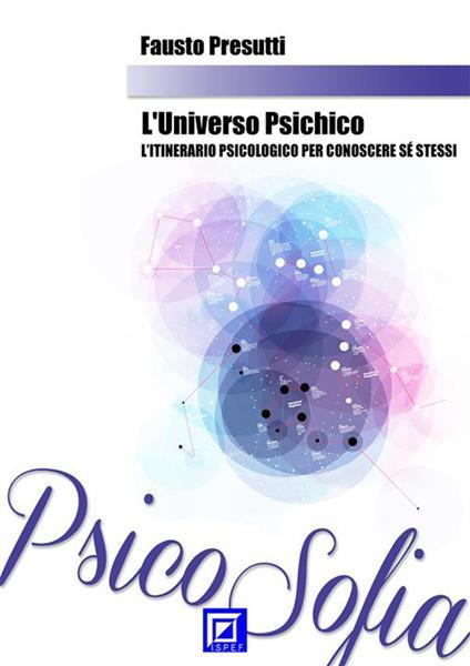 L' universo psichico. L'itinerario psicologico per conoscere se stessi - Fausto Presutti - ebook