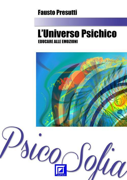L' universo psichico: educare alle emozioni - Fausto Presutti - ebook