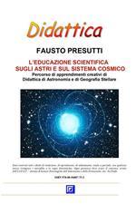 Educazione scientifica. Astri e sistema cosmico. Percorso di apprendimenti creativi di didattica di astronomia e di geografia stellare