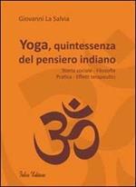 Yoga, quintessenza del pensiero indiano. Storia sociale, filosofia, pratica, effetti terapeutici