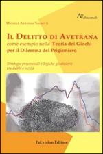 Il delitto di Avetrana come esempio nella teoria dei giochi per il dilemma del prigioniero. Strategie processuali e logiche giuridiziarie tra dubbi e verità