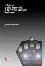 Atlante delle tramvie e ferrovie minori italiane. Ediz. illustrata