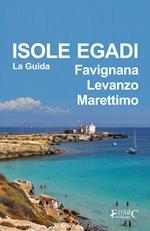 Isole Egadi. Favignana, Levanzo, Marettimo. La guida