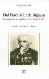 Dal Piave al Little Bighorn. La straordinaria storia del conte Carlo Camillo di Rudio - Cesare Marino - copertina