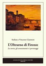 L' Oltrarno di Firenze. La storia, gli avvenimenti e i personaggi