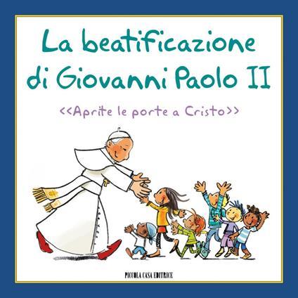 La beatificazione di Giovanni Paolo II. «Aprite le porte a Cristo» - Anna Formaggio,Lorenzo Murnigotti - ebook