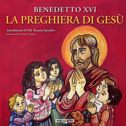 La preghiera di Gesù - Franco Vignazia,Benedetto XVI (Joseph Ratzinger) - ebook
