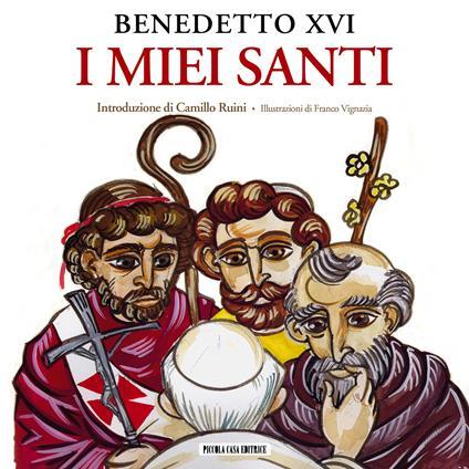 I miei santi. Interventi del Santo Padre su san Giuseppe, san Benedetto e sant'Agostino - Franco Vignazia,Benedetto XVI (Joseph Ratzinger) - ebook