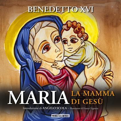 Maria. La mamma di Gesù - F. Vignazia,Benedetto XVI (Joseph Ratzinger) - ebook