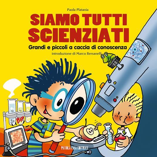 Siamo tutti scienziati. Grandi e piccoli a caccia di conoscenza - Anna Formaggio,Paola Platania - ebook