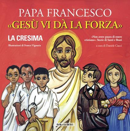 Gesù vi dà la forza. La Cresima. Ediz. illustrata - Francesco (Jorge Mario Bergoglio) - copertina