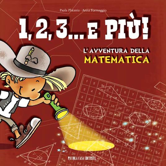1, 2, 3, & più! L'avventura della matematica - Anna Formaggio,Paola Platania - ebook