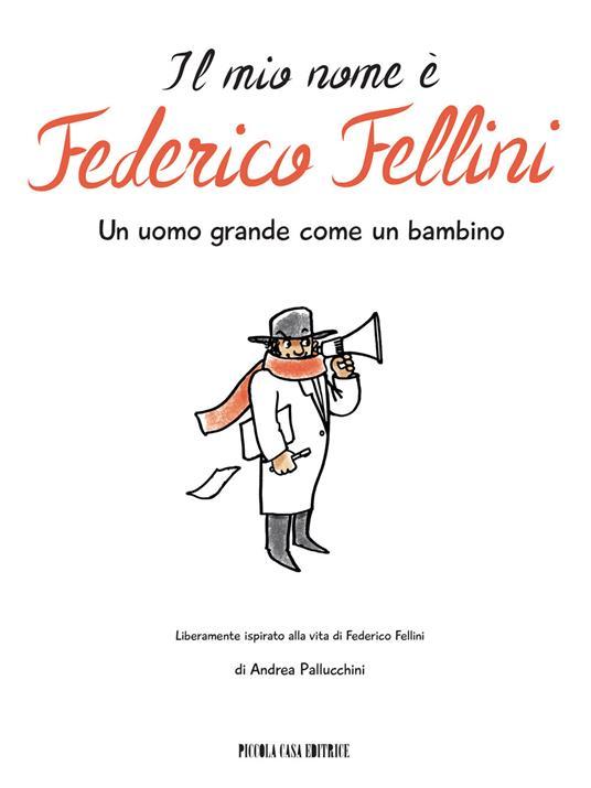 Il mio nome è Federico Fellini. Un uomo grande come un bambino - Andrea Pallucchini - copertina