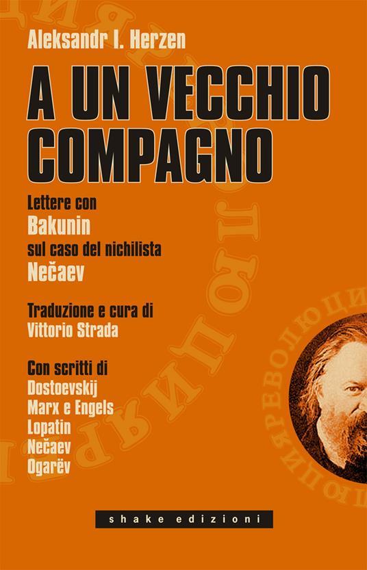 A un vecchio compagno. Lettere con Bakunin sul caso del nichilista Necaev - Aleksandr Herzen - copertina