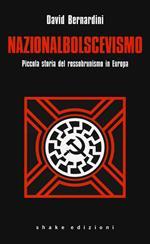 Nazionalbolscevismo. Piccola storia del rossobrunismo in Europa