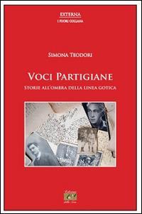 Voci partigiane. Storie all'ombra della linea gotica - Simona Teodori - copertina