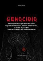 Genocidio. La conquista del Regno delle Due Sicilie. La grande mistificazione, il dolore della memoria, il ricordo dopo l'oblio