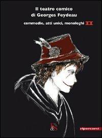 Il teatro comico di Georges Feydeau. Commedie, atti unici, monologhi. Vol. 2 - Georges Feydeau - copertina