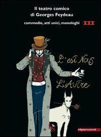 Il teatro comico di Georges Feydeau. Commedie, atti unici, monologhi. Vol. 3 - Georges Feydeau - copertina