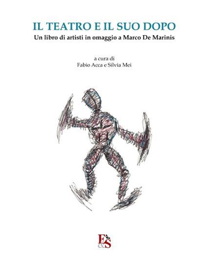 Il teatro e il suo dopo. Un libro di artisti in omaggio a Marco De Marinis - copertina