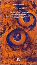 Teatro: La malattia nervosa di Schreber-La moglie del giudice-Splende la luce nel Buckinghamshire-Guardie e ladri. Vol. 2