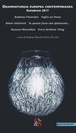 Drammaturgia europea contemporanea. Eurodram 2017. «Voglio un Paese» di Andreas Flourakis. «Se questo fosse uno spettacolo...» di Almir Imsirevic. «Every Brilliant Thing» di Duncan Macmillan
