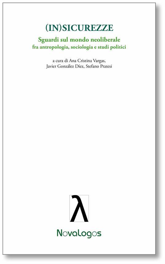 (In)Sicurezze. Sguardi sul mondo neoliberale. fra antropologia, sociologia e studi politici - Javier Gonzalez Díez,Stefano Pratesi,Ana Cristina Vargas - ebook