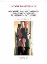 Donne de-generate. La costruzione sociale trans-genre dell'identità femminile tra Settecento e Ottocento. Ediz. multilingue - copertina