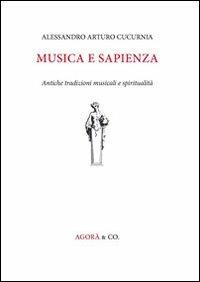 Musica e sapienza. Antiche tradizioni musicali e spiritualità - Alessandro A. Cucurnia - copertina