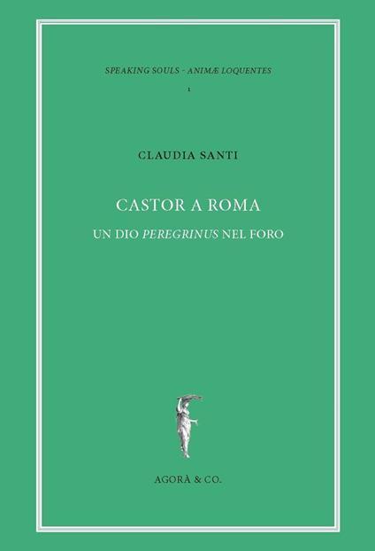 Castor a Roma. Un Dio Pereginus nel foro - Claudia Santi - copertina
