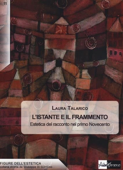L' istante e il frammento. Estetica del racconto nel primo Novecento - Laura Talarico - copertina