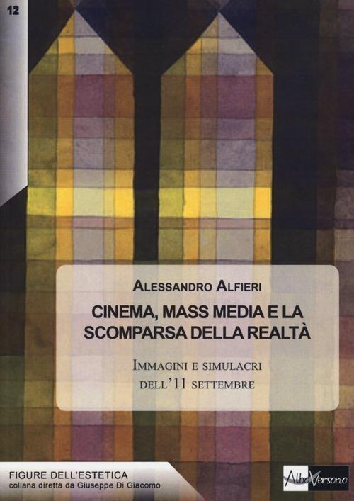 Cinema, mass media e la scomparsa della realtà. Immagini e simulacri dell'11 settembre - Alessandro Alfieri - copertina