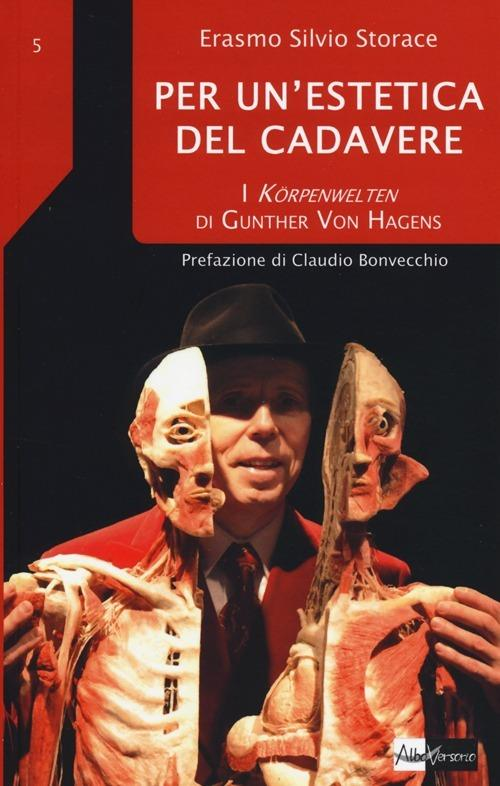 Per un'estetica del cadavere. I Körpenwelten di Gunther von Hagens - Erasmo Silvio Storace - copertina