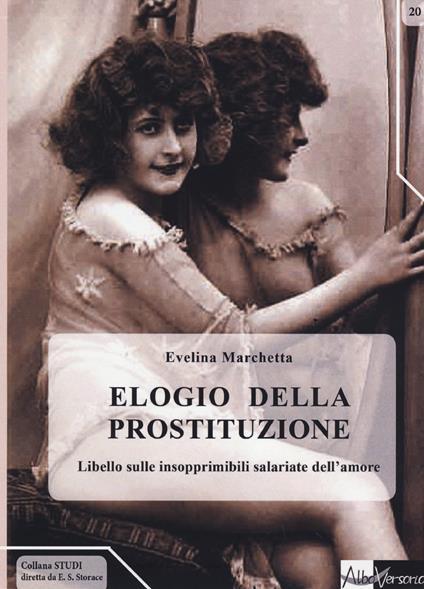 Elogio della prostituzione. Libello sulle insopprimibili salariate dell'amore - Evelina Marchetta - copertina