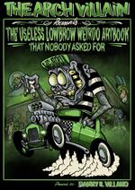 The Arch Villain presents The useless lowbrow weirdo artbook that nobody asked for