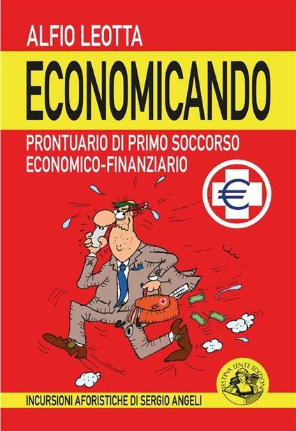 Economicando. Prontuario di primo soccorso economico-finanziario - Alfio Leotta - ebook
