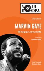 Marvin Gaye. Il sogno spezzato
