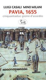 Pavia, 1655. Cinquantadue giorni d'assedio
