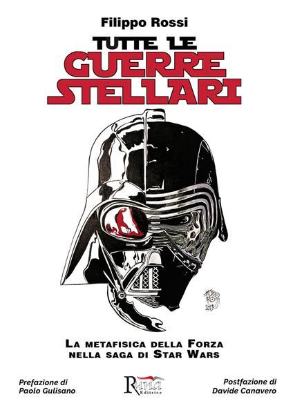Tutte le Guerre Stellari. La metafisica della Forza nella saga di Star Wars. Nuova ediz. - Filippo Rossi - copertina