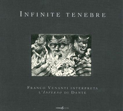 Infinite tenebre. Franco Venanti interpreta l'Inferno di Dante. Ediz. illustrata - Franco Venanti - copertina