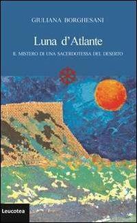 Luna d'Atlante. Il mistero di una sacerdotessa del deserto - Giuliana Borghesani - copertina