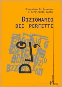 Dizionario dei perfetti - Francesco Di Lorenzo,Ferdinando Gaeta - copertina