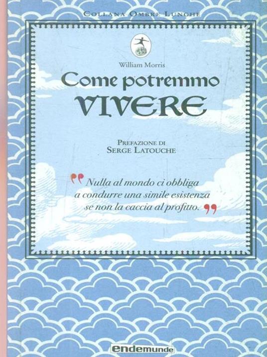 Come potremmo vivere - William Morris,Serge Latouche - copertina