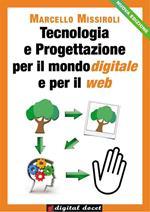 Tecnologia e progettazione per il mondo digitale e per il web. Vol. 1
