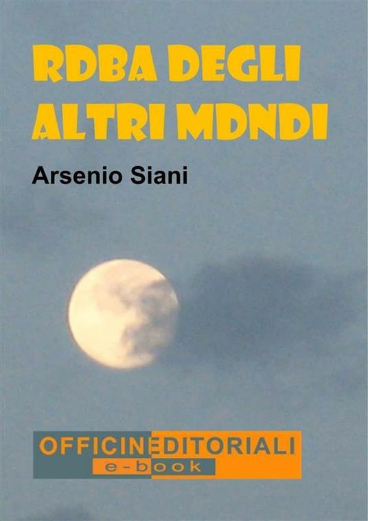 Roba degli altri mondi - Arsenio Siani - ebook