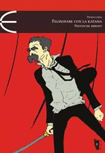 Filosofare con la katana. Nietzsche reboot