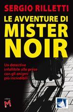 Le avventure di Mister Noir. Un detective infallibile alle prese con gli enigmi più incredibili