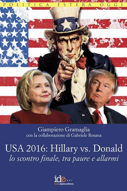 USA 2016: alla fine rimasero in due Hillary e Donald - Giampiero Gramaglia,Gabriele Rosana - ebook