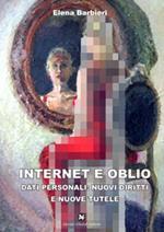 Internet e oblio. Dati personali: nuovi diritti e nuove tutele