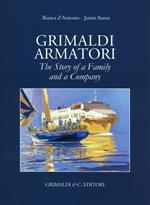 Grimaldi armatori. The story of a family and a company. Ediz. a colori